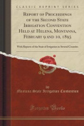 Report of Proceedings of the Second State Irrigation Convention Held at Helena, Montanna, February 9 and 10, 1893