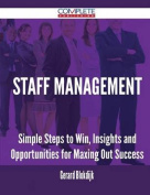 Staff Management - Simple Steps to Win, Insights and Opportunities for Maxing Out Success