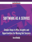 Software as a Service - Simple Steps to Win, Insights and Opportunities for Maxing Out Success