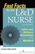 Fast Facts for the L & D Nurse, Second Edition