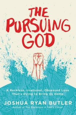 The Pursuing God: A Reckless, Irrational, Obsessed Love That's Dying to Bring Us Home