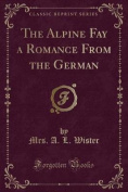 The Alpine Fay a Romance from the German