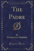 The Padre (Classic Reprint)