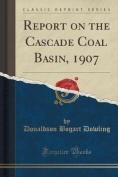 Report on the Cascade Coal Basin, 1907