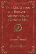 Our Mr. Wrenn the Romantic Adventures, of a Gentle Man