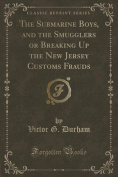 The Submarine Boys, and the Smugglers or Breaking Up the New Jersey Customs Frauds
