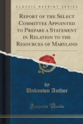Report of the Select Committee Appointed to Prepare a Statement in Relation to the Resources of Maryland