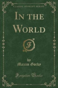 In the World (Classic Reprint)