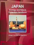 Japan Ecology and Nature Protection Handbook Volume 1 Strategic Information and Regulations