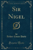 Sir Nigel (Classic Reprint)