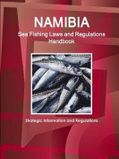 Namibia Sea Fishing Laws and Regulations Handbook - Strategic Information and Regulations