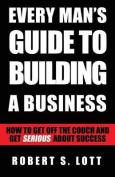 Every Man's Guide to Building a Business
