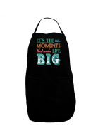 TooLoud It's the Little Moments that Make Life Big - Colour Dark Adult Apron