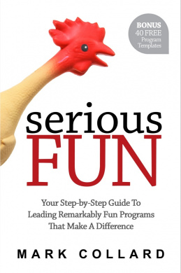 Serious Fun: Your Step-by-Step Guide to Leading Remarkably Fun Programs That Makes A Difference
