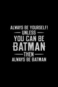 Always Be Yourself Unless You Can Be Batman - Fridge Magnet Refrigerator