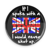 Funny British Magnets; If I Spoke with a British Accent I Would Never Shut Up. 3.8cm Magnet
