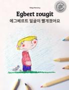 Egbert rougit/Egbert eolgul-i ppalgaejyeoss-eoyo