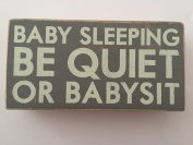 Primitives By Kathy Box Sign, Baby Sleeping Be Quiet or Babysit, 20cm X 10cm