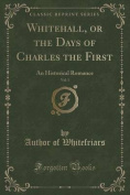 Whitehall, or the Days of Charles the First, Vol. 1