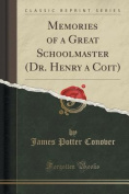 Memories of a Great Schoolmaster (Dr. Henry a Coit)