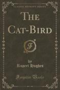 The Cat-Bird (Classic Reprint)