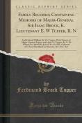 Family Records; Containing Memoirs of Major-General Sir Isaac Brock, K. Lieutenant E. W Tupper, R. N
