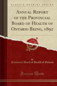 Annual Report of the Provincial Board of Health of Ontario Being, 1892