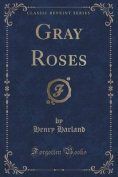 Gray Roses (Classic Reprint)