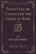 Brimelsea or Character the Index of Fate, Vol. 2 of 2
