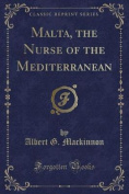 Malta, the Nurse of the Mediterranean