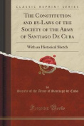 The Constitution and By-Laws of the Society of the Army of Santiago de Cuba
