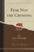 Fear Not the Crossing