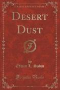 Desert Dust (Classic Reprint)