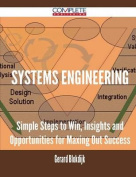 Systems Engineering - Simple Steps to Win, Insights and Opportunities for Maxing Out Success