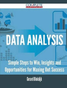 Data Analysis - Simple Steps to Win, Insights and Opportunities for Maxing Out Success