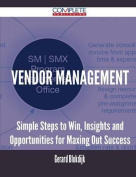 Vendor Management - Simple Steps to Win, Insights and Opportunities for Maxing Out Success