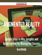 Augmented Reality - Simple Steps to Win, Insights and Opportunities for Maxing Out Success