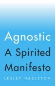 Agnostic: A Spirited Manifesto