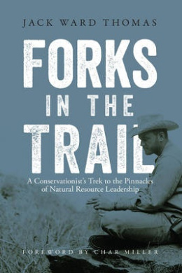 Forks in the Trail: A Conservationist S Trek to the Pinnacles of Natural Resource Leadership