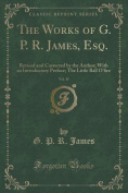 The Works of G. P. R. James, Esq., Vol. 15