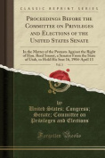 Proceedings Before the Committee on Privileges and Elections of the United States Senate, Vol. 3