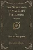 The Surrender of Margaret Bellarmine