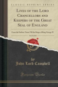 Lives of the Lord Chancellors and Keepers of the Great Seal of England, Vol. 8 of 10