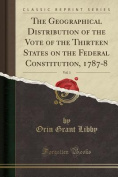 The Geographical Distribution of the Vote of the Thirteen States on the Federal Constitution, 1787-8, Vol. 1