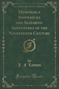 Memorable Shipwrecks and Seafaring Adventures of the Nineteenth Century