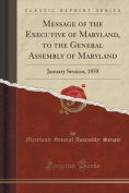 Message of the Executive of Maryland, to the General Assembly of Maryland