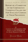 Report by a Committee of the Corporation Commonly Called the New England Company of Their Proceeding