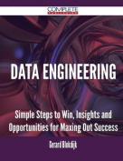 Data Engineering - Simple Steps to Win, Insights and Opportunities for Maxing Out Success