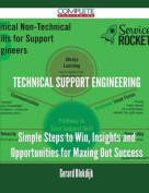 Technical Support Engineering - Simple Steps to Win, Insights and Opportunities for Maxing Out Success