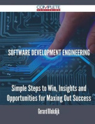 Software Development Engineering - Simple Steps to Win, Insights and Opportunities for Maxing Out Success